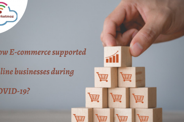 How E-commerce supported online businesses during COVID-19?